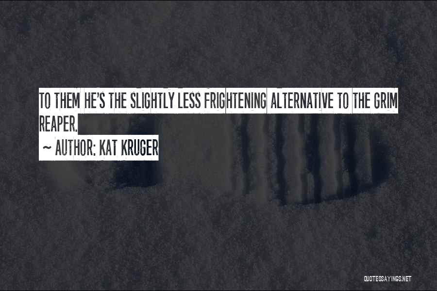 Death Reaper Quotes By Kat Kruger