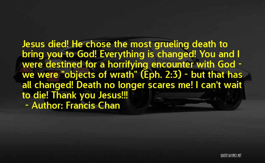 Death Scares Me Quotes By Francis Chan