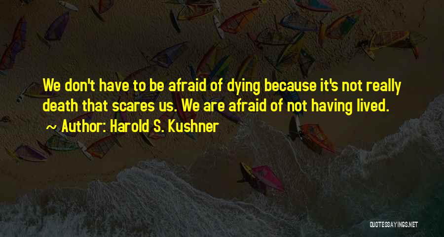 Death Scares Me Quotes By Harold S. Kushner