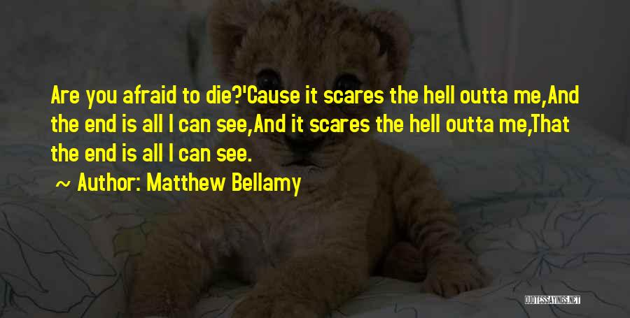 Death Scares Me Quotes By Matthew Bellamy
