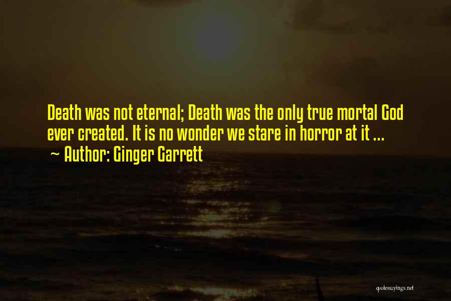 Death Stare Quotes By Ginger Garrett