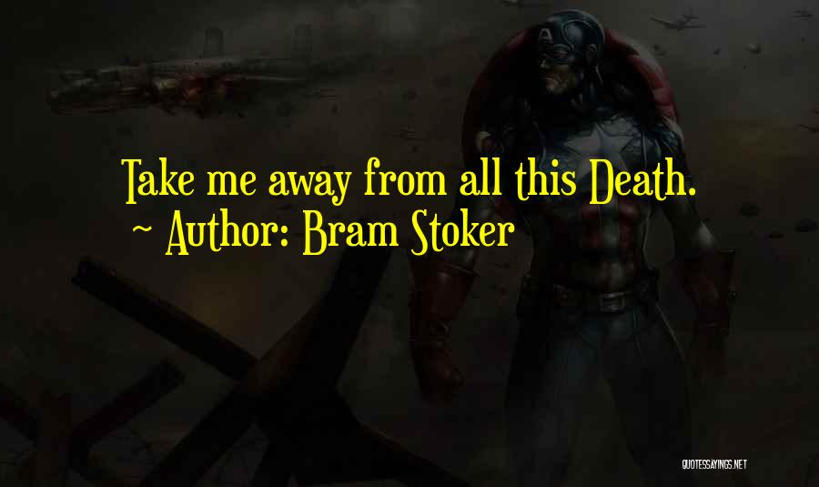 Death Take Me Away Quotes By Bram Stoker