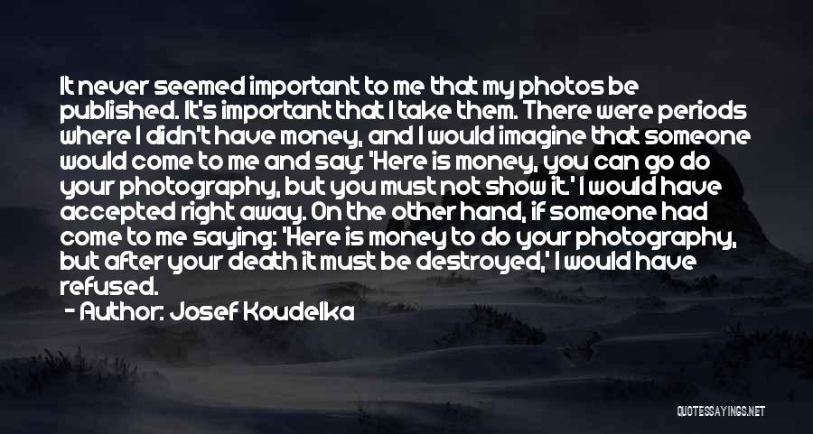 Death Take Me Away Quotes By Josef Koudelka