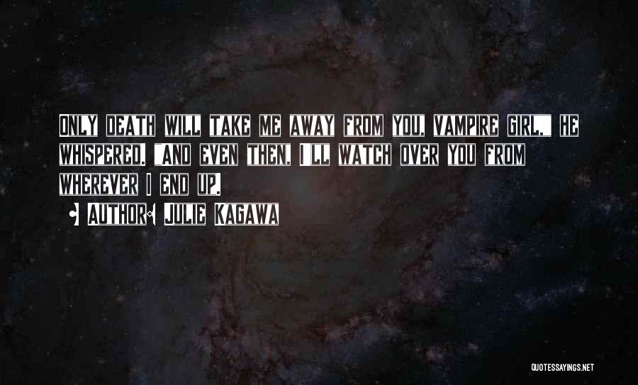 Death Take Me Away Quotes By Julie Kagawa