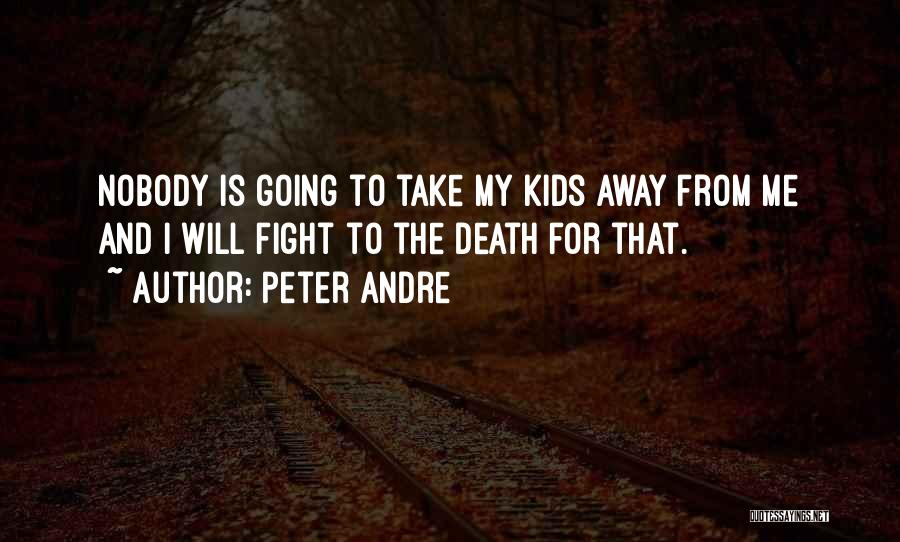 Death Take Me Away Quotes By Peter Andre