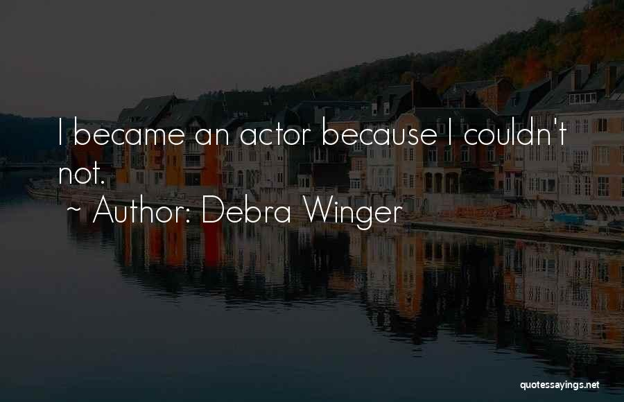 Debra Winger Quotes 1090884