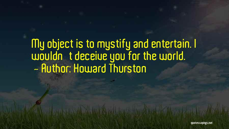 Deceive Quotes By Howard Thurston