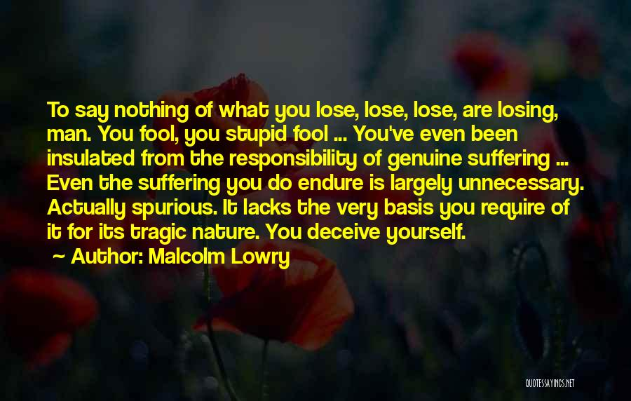 Deceive Quotes By Malcolm Lowry
