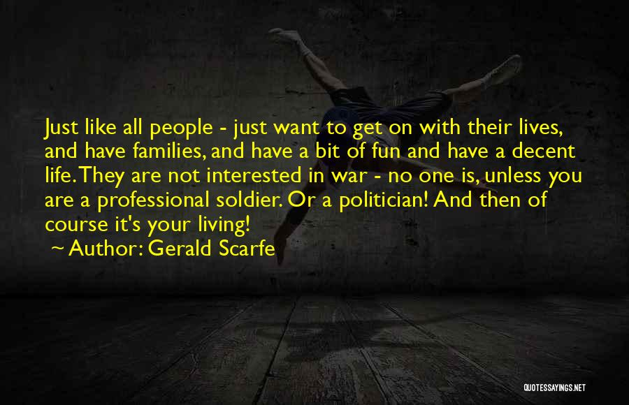 Decent Life Quotes By Gerald Scarfe