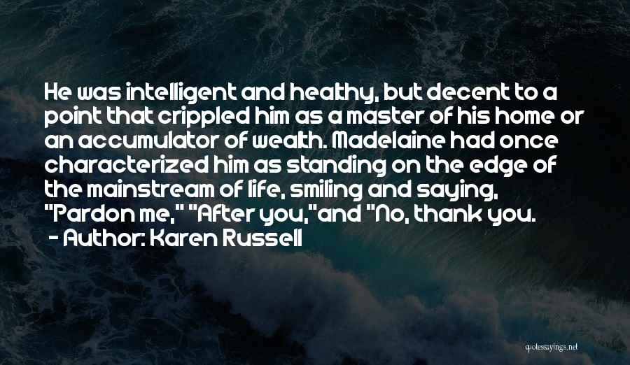 Decent Life Quotes By Karen Russell
