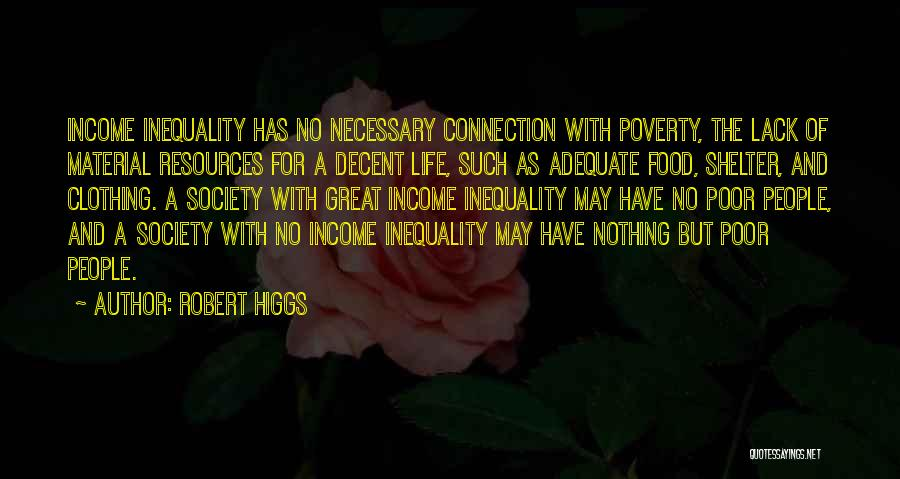 Decent Life Quotes By Robert Higgs