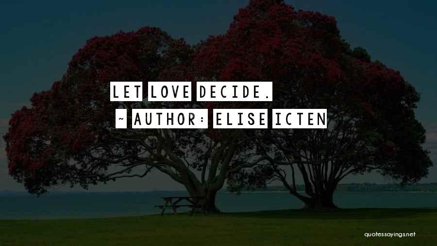Decide Love Quotes By Elise Icten