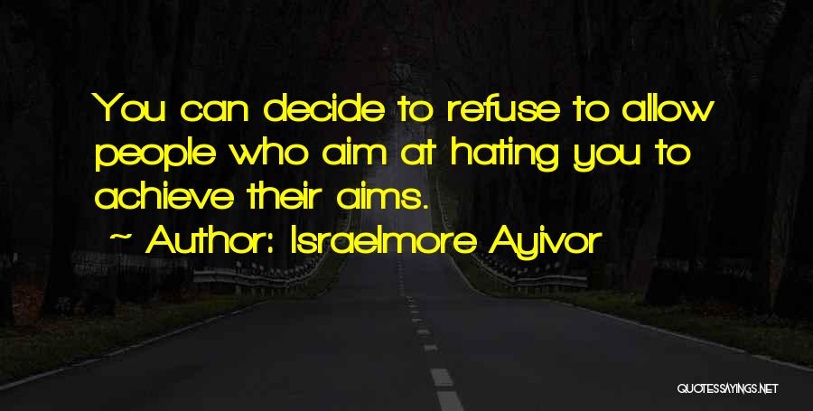 Decide Love Quotes By Israelmore Ayivor