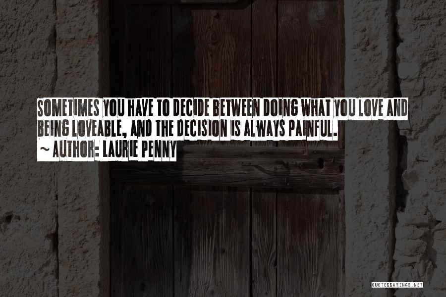 Decide Love Quotes By Laurie Penny