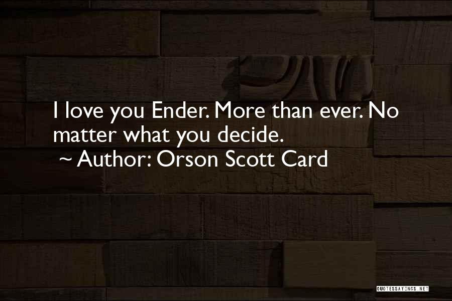Decide Love Quotes By Orson Scott Card