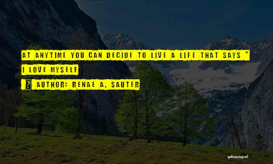 Decide Love Quotes By Renae A. Sauter