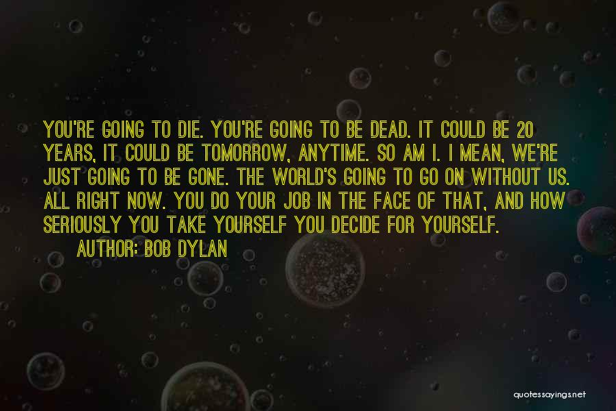 Decide Yourself Quotes By Bob Dylan