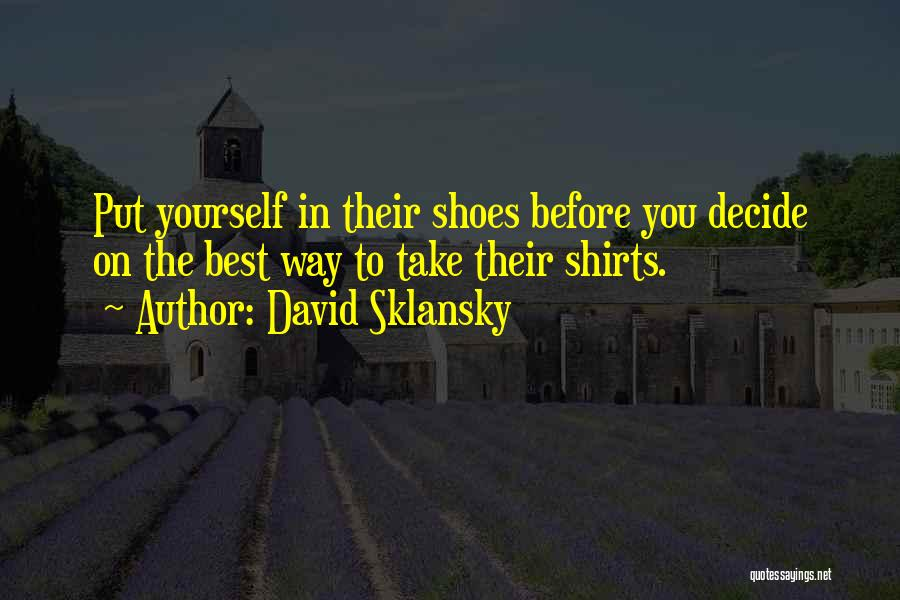 Decide Yourself Quotes By David Sklansky