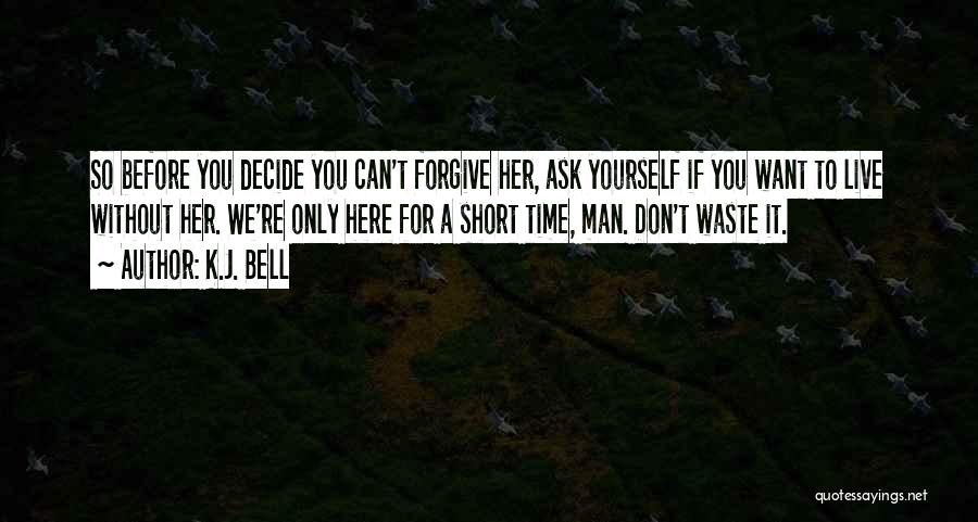 Decide Yourself Quotes By K.J. Bell