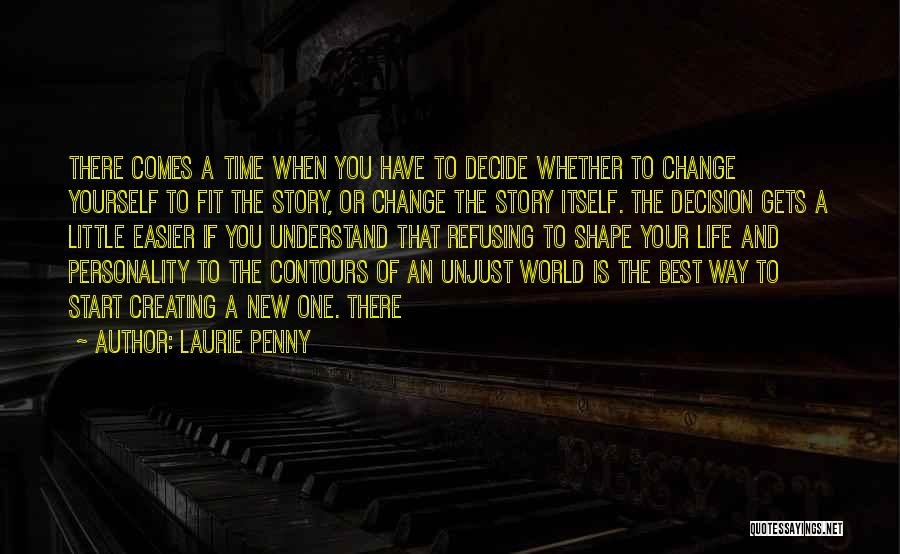 Decide Yourself Quotes By Laurie Penny