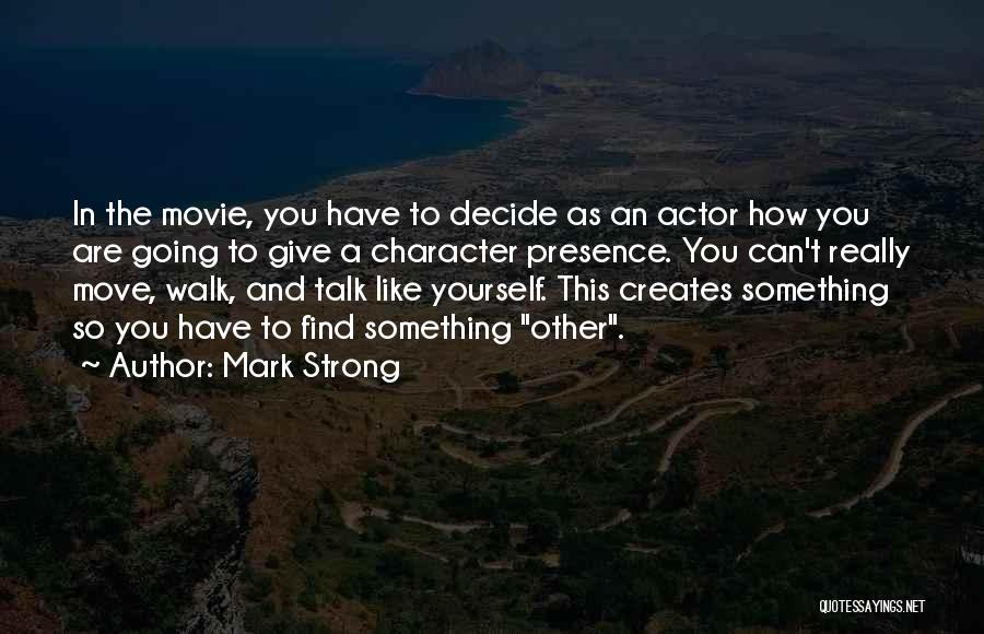 Decide Yourself Quotes By Mark Strong