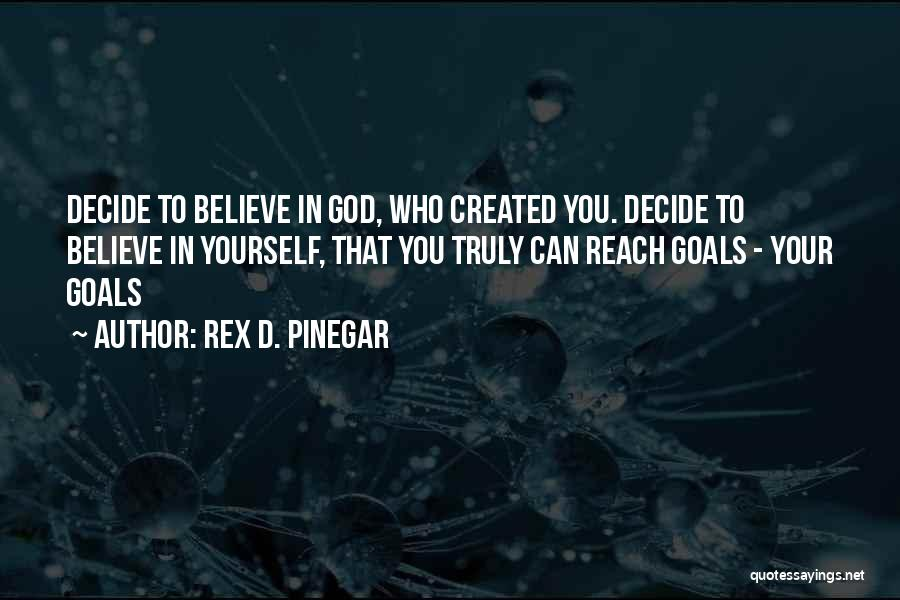 Decide Yourself Quotes By Rex D. Pinegar