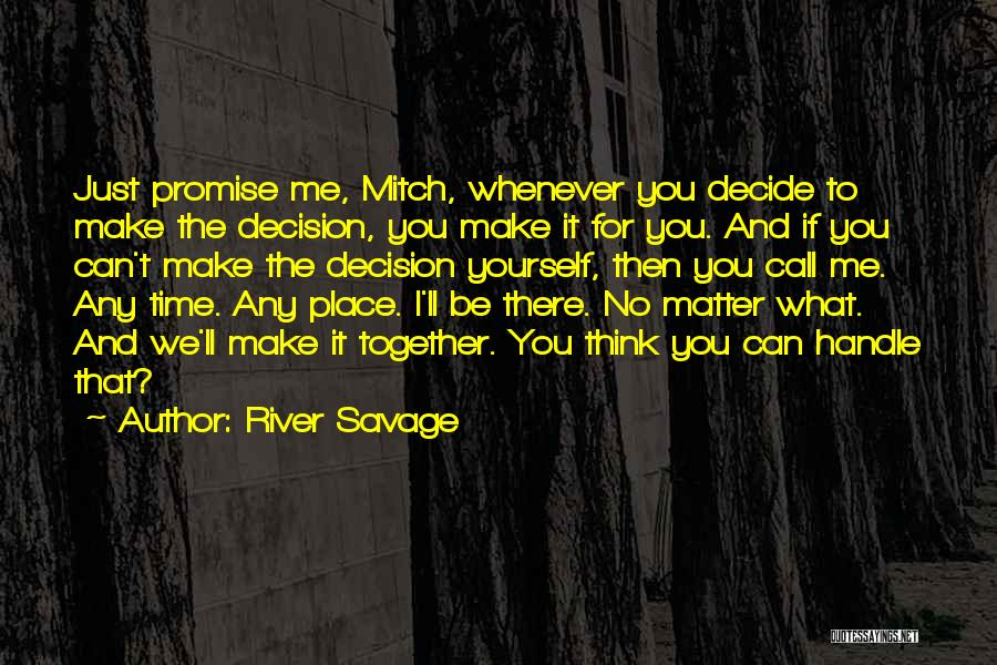 Decide Yourself Quotes By River Savage