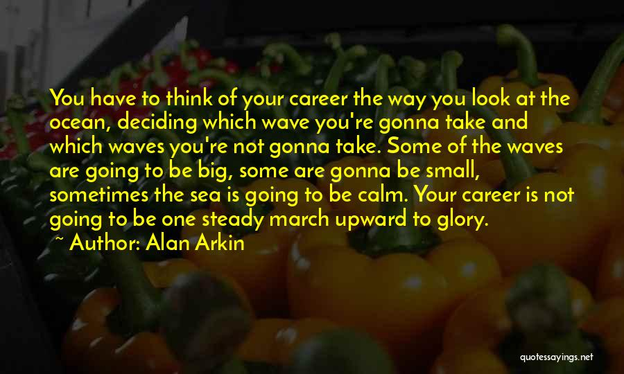 Deciding On A Career Quotes By Alan Arkin
