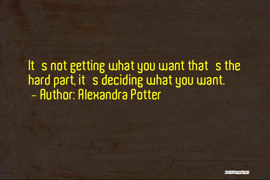 Deciding What You Want Quotes By Alexandra Potter