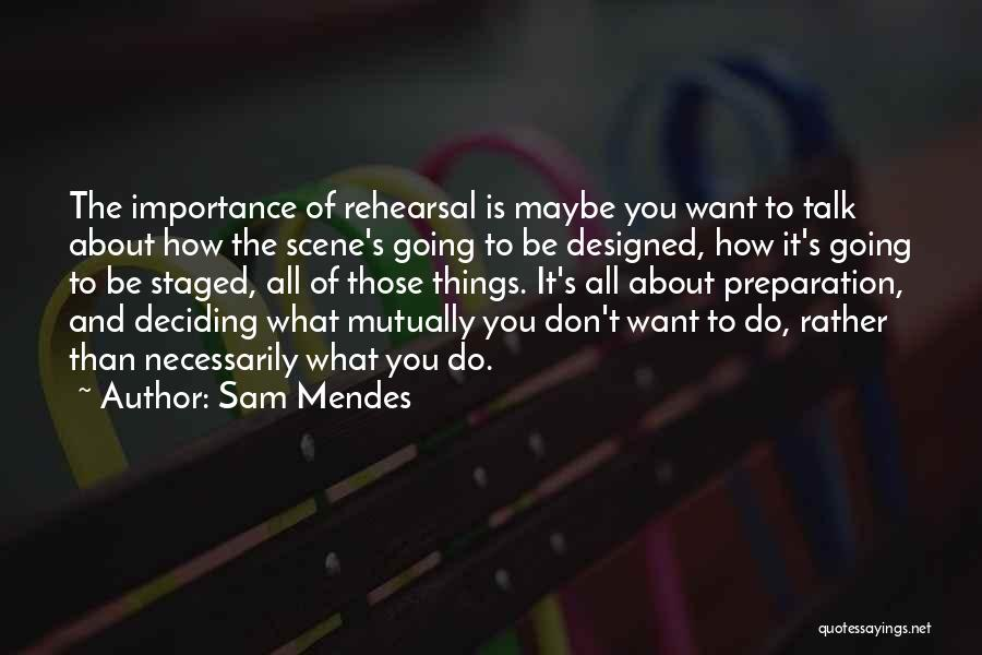 Deciding What You Want Quotes By Sam Mendes