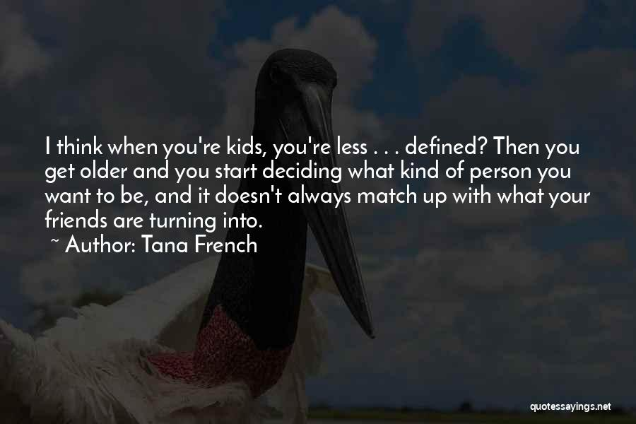 Deciding What You Want Quotes By Tana French