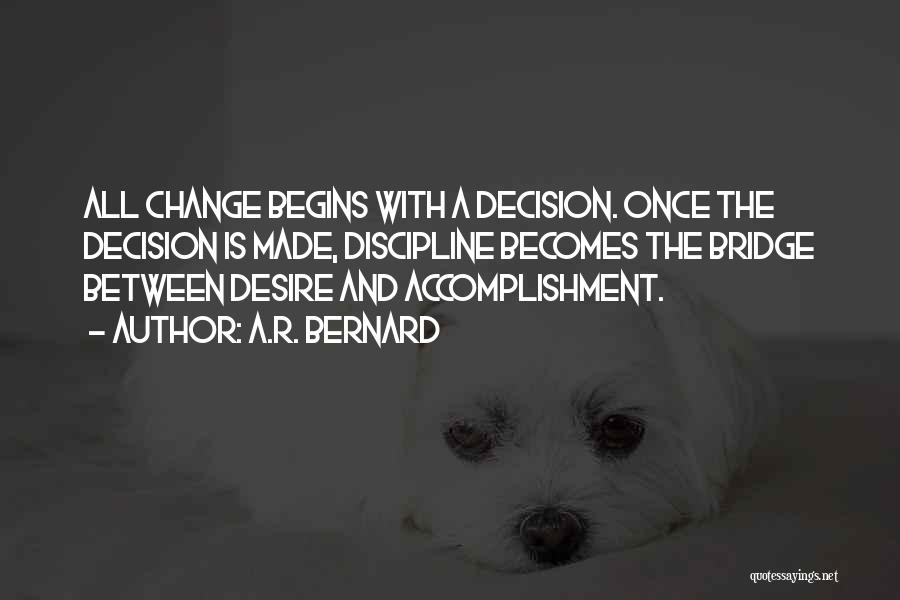 Decision And Change Quotes By A.R. Bernard