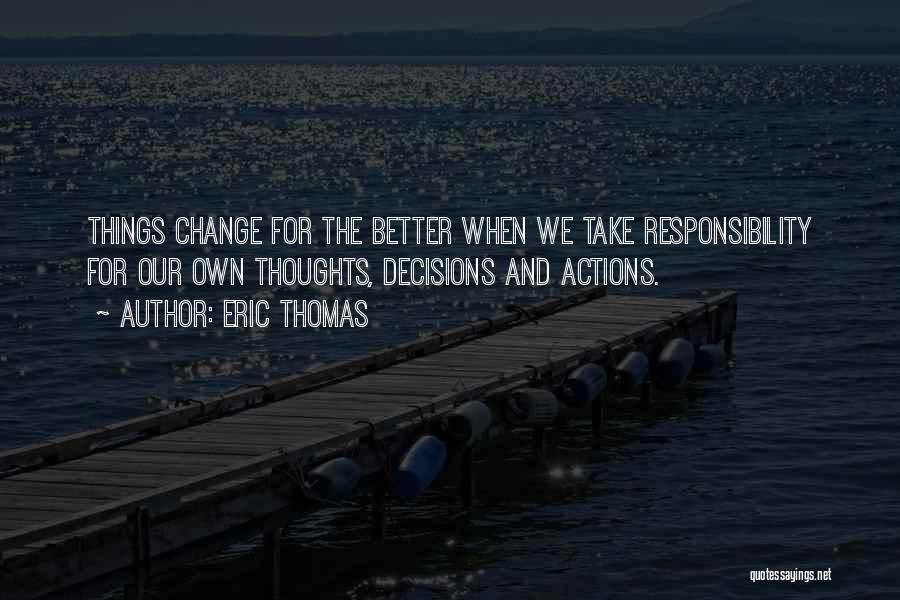 Decision And Change Quotes By Eric Thomas