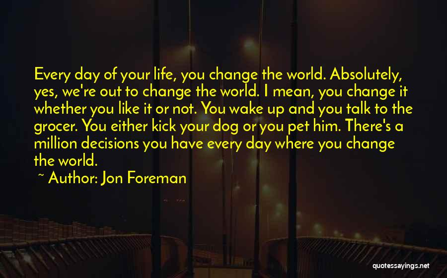 Decision And Change Quotes By Jon Foreman