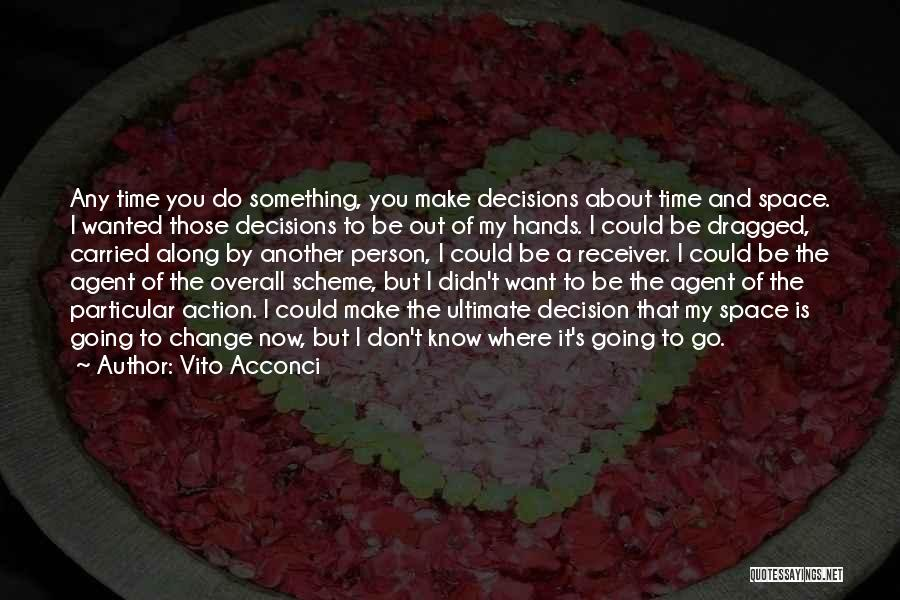 Decision And Change Quotes By Vito Acconci