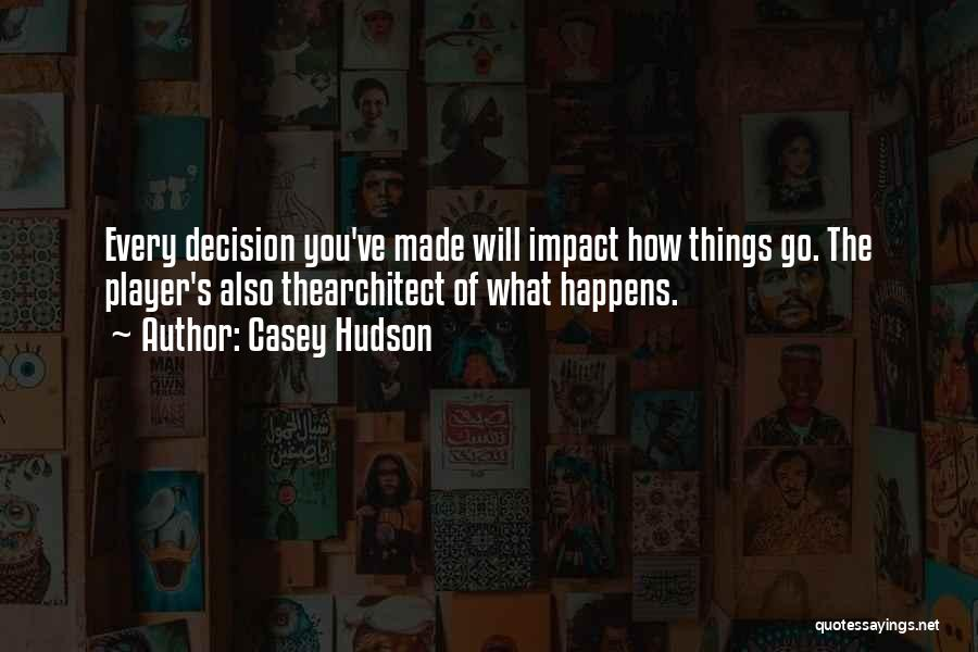 Decision You Made Quotes By Casey Hudson