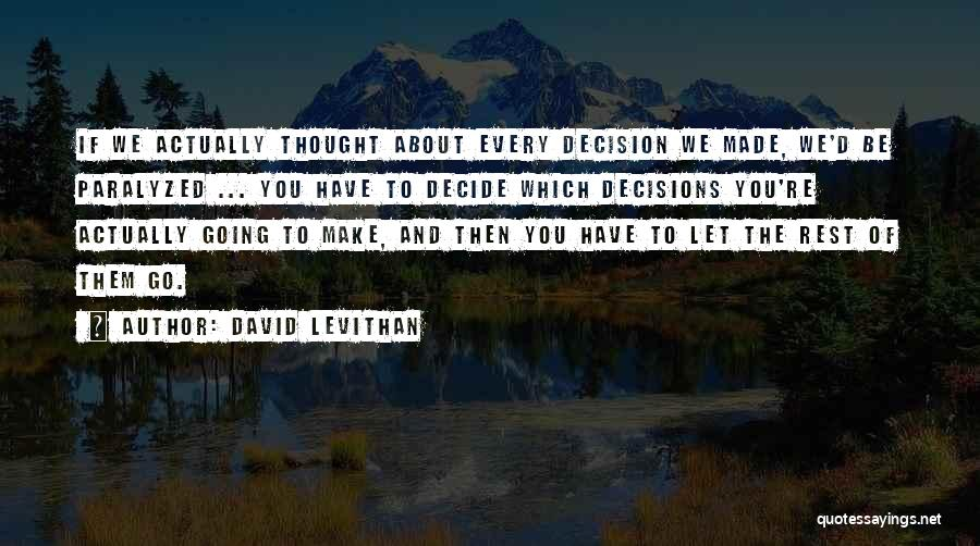 Decision You Made Quotes By David Levithan