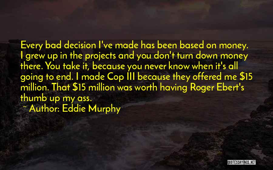Decision You Made Quotes By Eddie Murphy