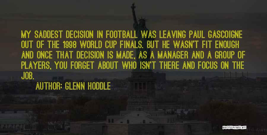 Decision You Made Quotes By Glenn Hoddle