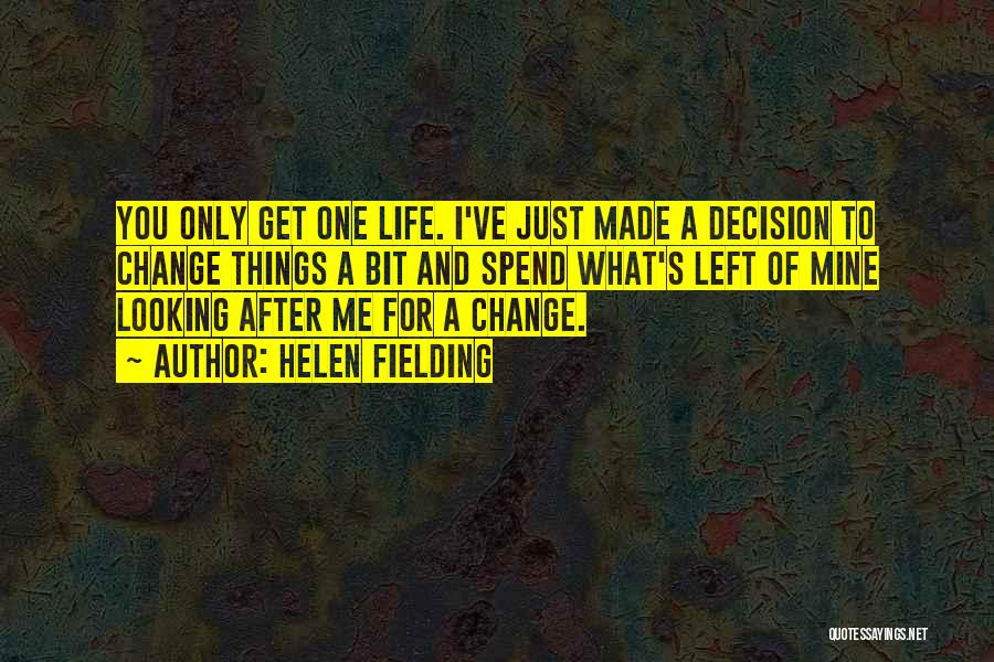 Decision You Made Quotes By Helen Fielding