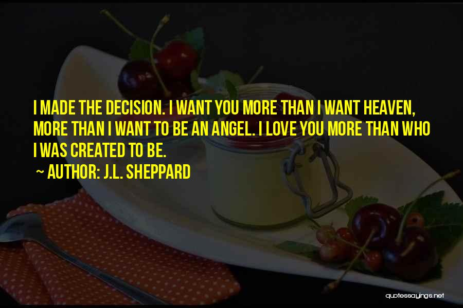 Decision You Made Quotes By J.L. Sheppard