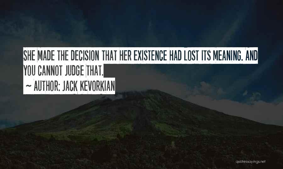 Decision You Made Quotes By Jack Kevorkian