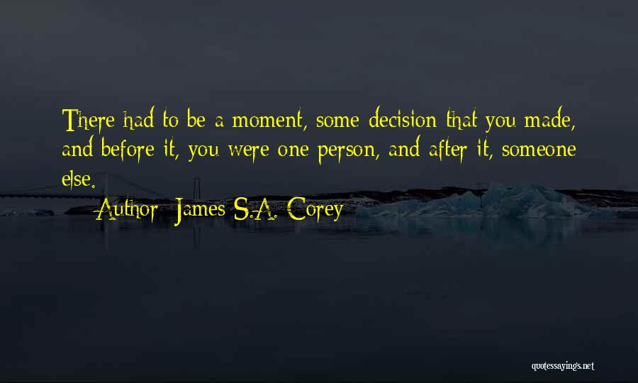 Decision You Made Quotes By James S.A. Corey