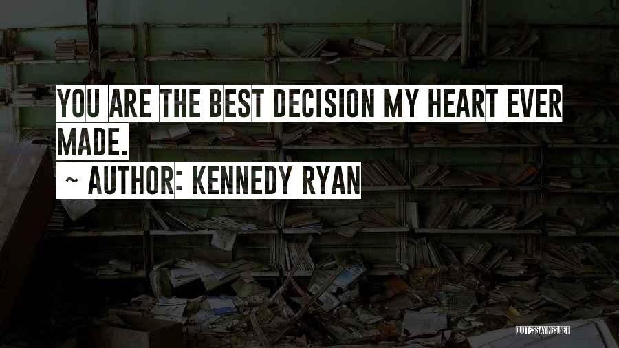 Decision You Made Quotes By Kennedy Ryan
