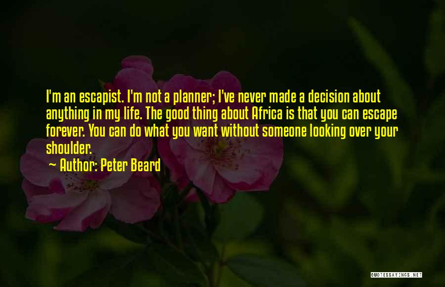 Decision You Made Quotes By Peter Beard