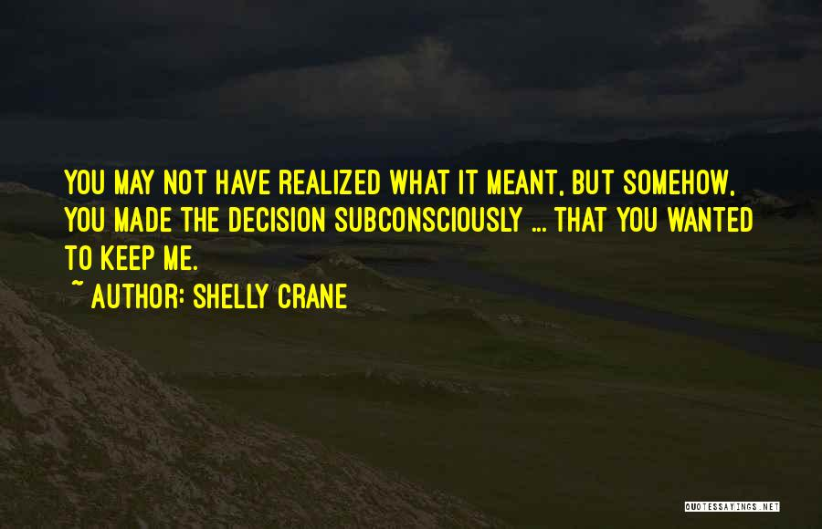 Decision You Made Quotes By Shelly Crane