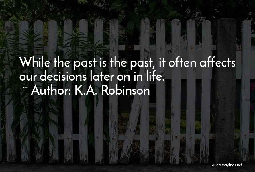 Decisions In Life Quotes By K.A. Robinson