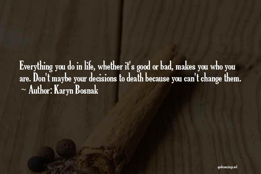 Decisions In Life Quotes By Karyn Bosnak