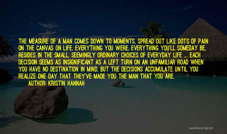 Decisions In Life Quotes By Kristin Hannah