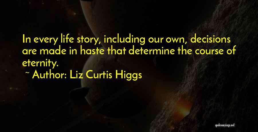 Decisions In Life Quotes By Liz Curtis Higgs